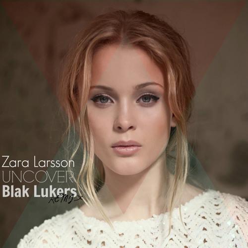 Zara Larsson - Uncover (Blak Lukers Remix)
