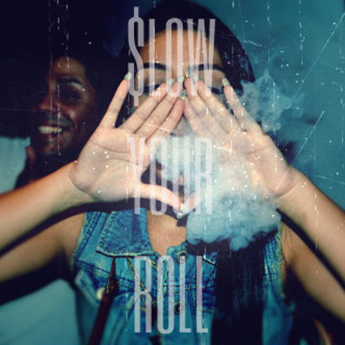 $LOW YOUR ROLL.