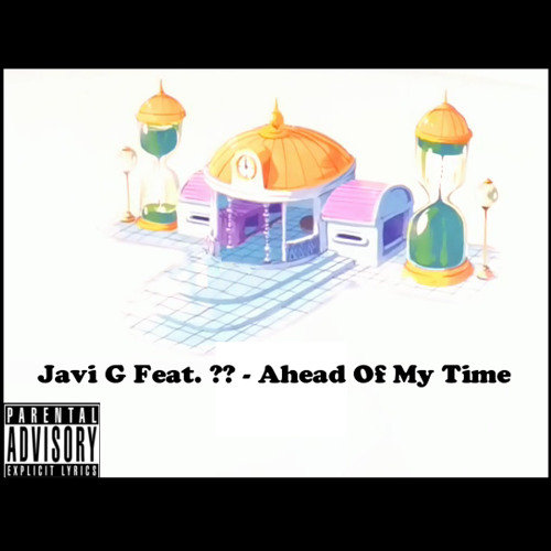 Javi G Feat. ?? - Ahead Of My Time Mastered With Hook (Open Verse)