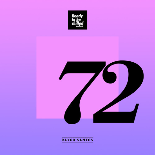 READY To Be CHILLED Podcast 072 mixed by Rayco Santos