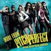 Pitch Perfect Soundtrack: Cups by Anna Kendrick