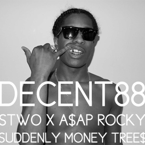 STWO X A$AP Rocky - Suddenly Money Tree$ (DECENT 88 mix)
