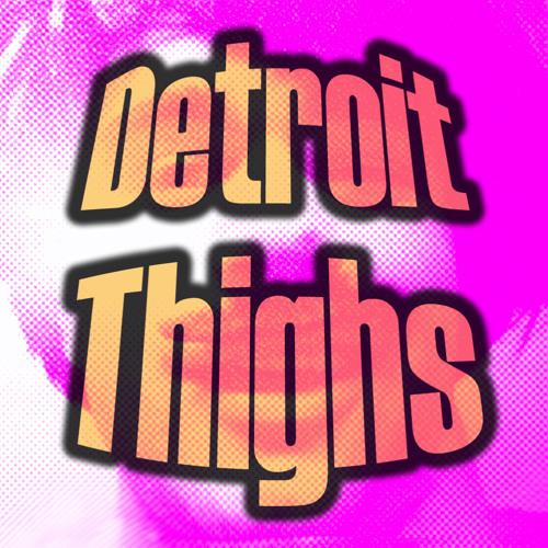 """Detroit Thighs"""