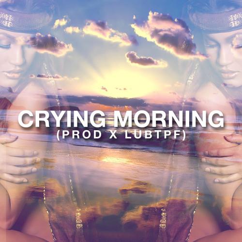 Crying Morning (prod x lubtpf)