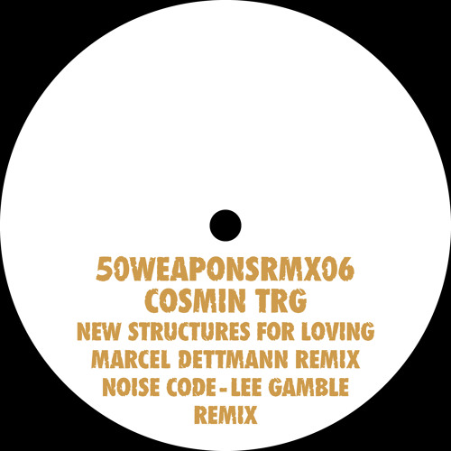 "Cosmin TRG ""New Structures For Loving - Marcel Dettmann Remix"" (50WEAPONSRMX06) Out Sep 27"