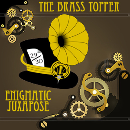 The Brass Topper - Enigmatic Juxapose