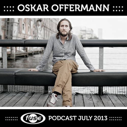 Oskar Offermann - Fuse podcast July 2013