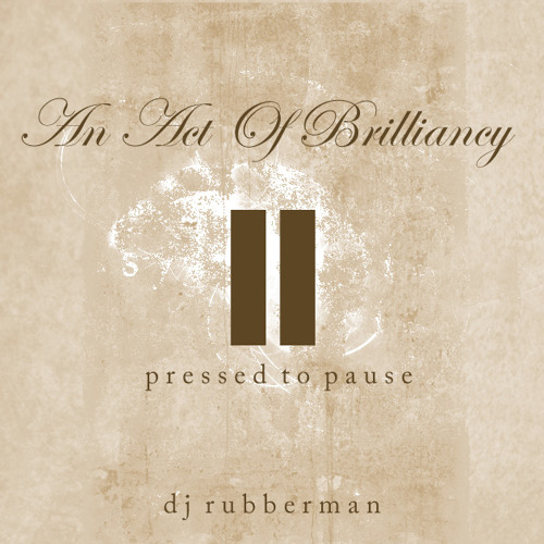 An Act Of Brilliancy - Pressed to Pause - DJ Rubberman
