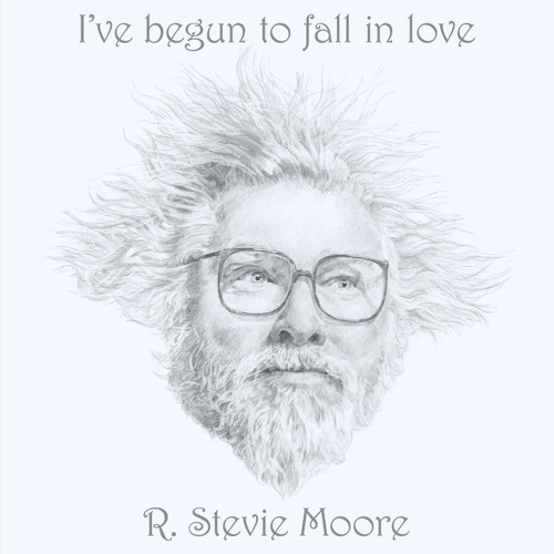 R. Stevie Moore - I've Begun To Fall In Love
