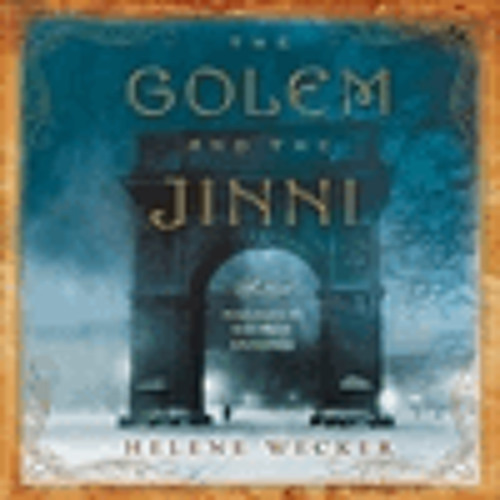THE GOLEM AND THE JINNI By Helene Wecker, Read By George Guidall