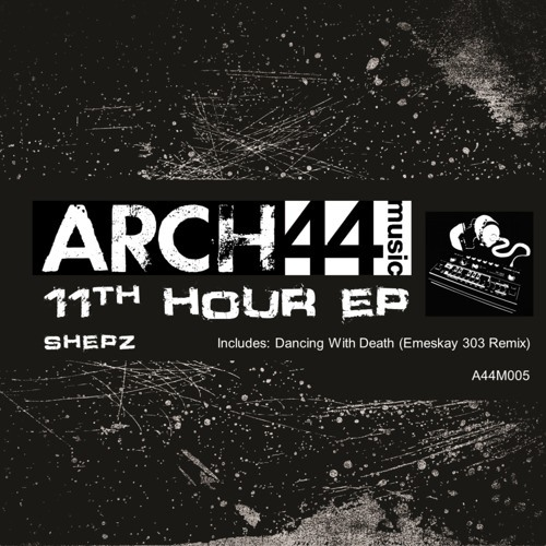 A44M005: Shepz - 11th Hour EP [Arch44 Music 11/02/2013]