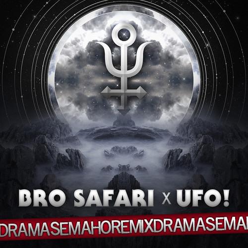 Bro Safari & UFO! - Drama (Semaho remix)