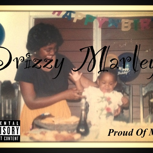 Drizzy Marley- Proud Of Me