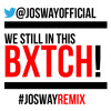 We Still In This Bitch [ #JoSwayReMix ]