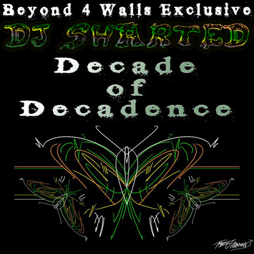 DJ Sharted - Decade of Decadence (Beyond 4 Walls Exclusive)