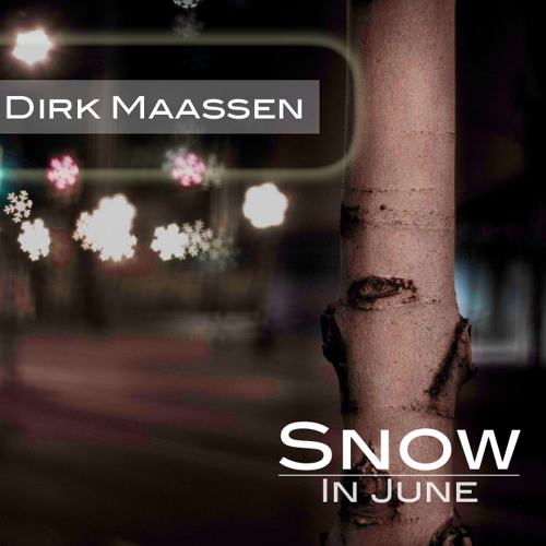 Dirk Maassen - Junischnee (out on spotify, iTunes, amazon -  thanks for supporting and sharing)