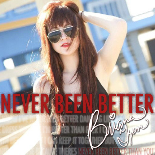 Never Been Better (Written by Briana Tyson and Keesy Timmer)