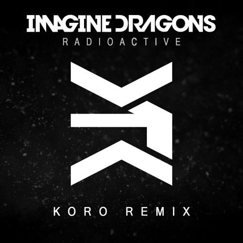 Imagine Dragons - Radioactive [Koro Remix] *FREE DOWNLOAD*