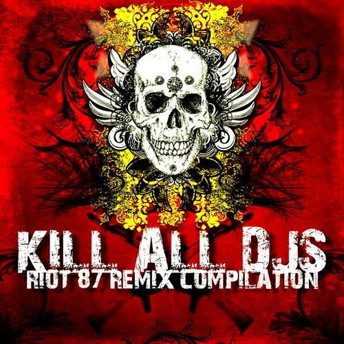 RIOT 87 - Kill All Djs (sixsense RMX ) -  DEMO