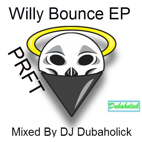 PRFT- Willy Bounce EP (Mixed By DJ Dubaholick) *DL Link In Description*