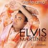 "ELVIS MARTINEZ ""NO TE VAYAS"""