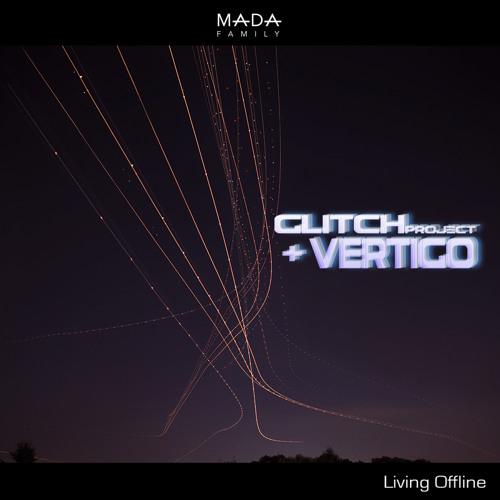 Glitch Project & Vertigo - Living Offline