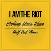 I Am The Riot: Working Man's Blues