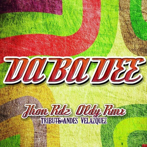 Da Ba Dee (Jhon Rdz Oldy Rmx)Tribute Andres Velazquez