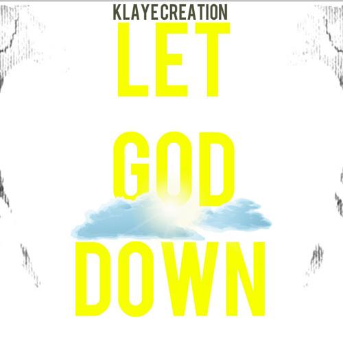 """""""Let God Down"""" -Klaye Creation FREE DOWNLOAD"""