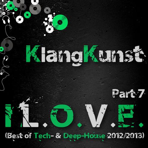 KlangKunst - I L.O.V.E. (Best of Deep- & Tech-House 2012-2013) Part 7