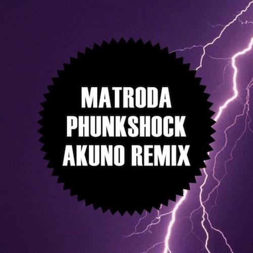 Matroda - Phunkshock (Akuno Remix)
