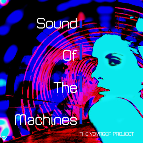 The Voyager Project - Sound of the Machines (Klang Der Maschinen Club Radio Mix)