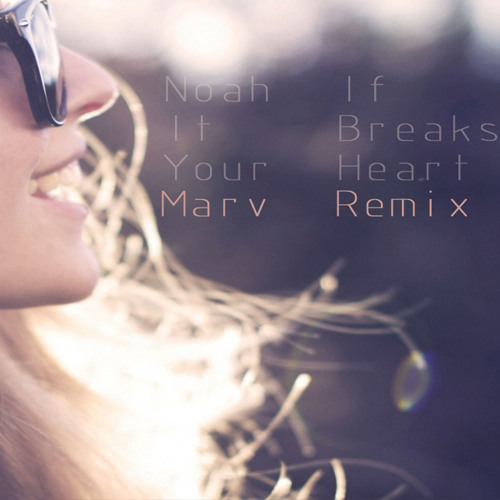 Noah - It Breaks Your Heart (Marv Edit) | Free Download |