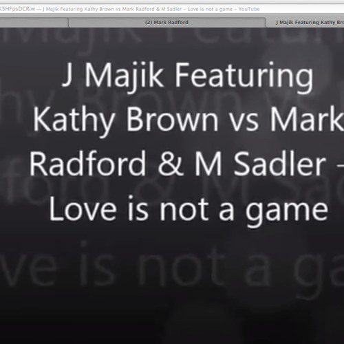 Love Is Not A Game - J Majik & Kathy Brown - Mark Radford & M Sadler Peak Time Remix