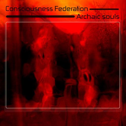 Consciousness Federation - Archaic Souls