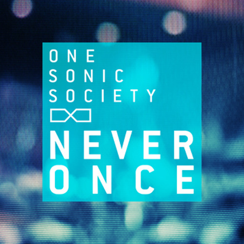 Never Once - ONE SONIC SOCIETY