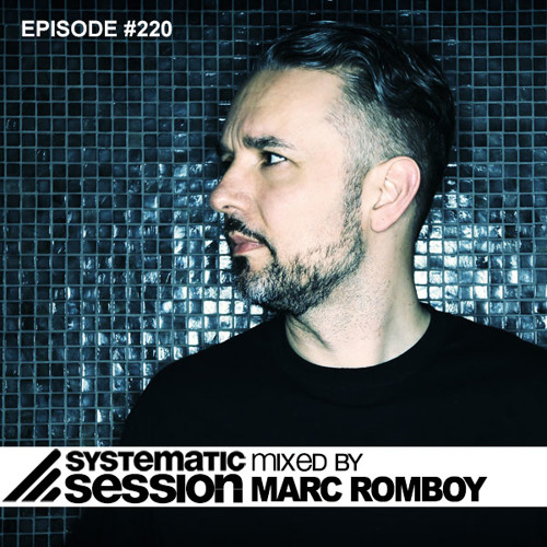 Systematic Session Episode #220 (Mixed by Marc Romboy)