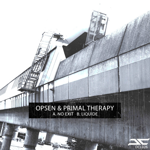 Opsen & Primal Therapy - No Exit (Original Mix) DCL026 forthcoming