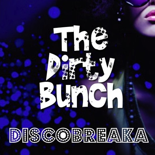 The Dirty Bunch - DISCOBREAKA (Original Mix) *PREVIEW*