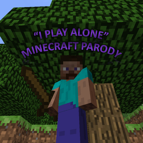 I Play Alone (Minecraft Parody)