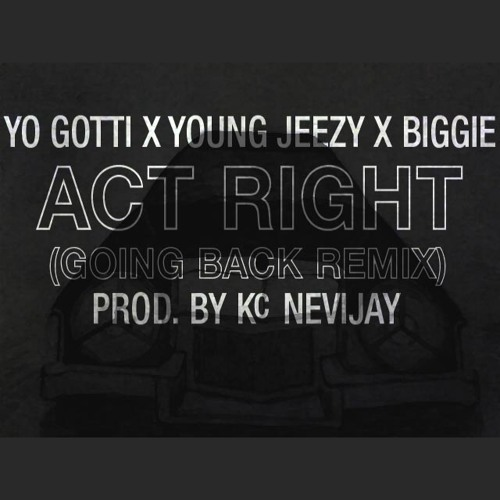 Yo Gotti - Act Right (Feat. Young Jeezy & Biggie)(Going Back Remix)