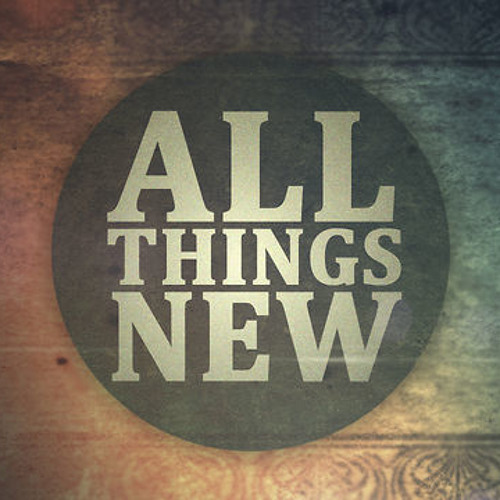 All Things New (Original Composition)