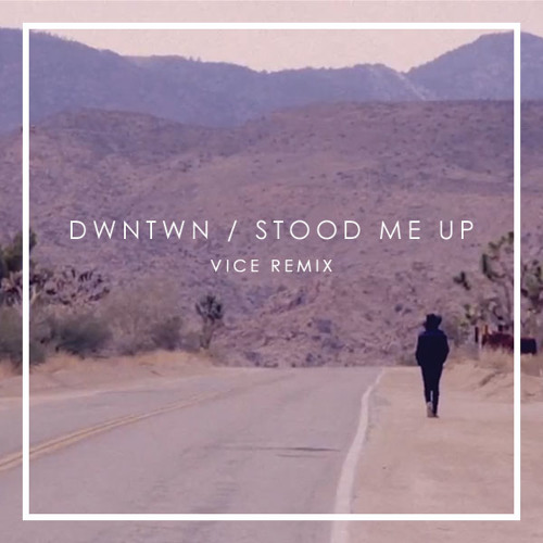 DWNTWN - Stood Me Up (Vice Remix)