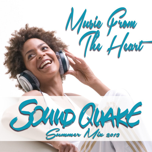 SOUND QUAKE - MUSIC FROM THE HEART - SUMMER MIX 2013 - FREE DOWNLOAD