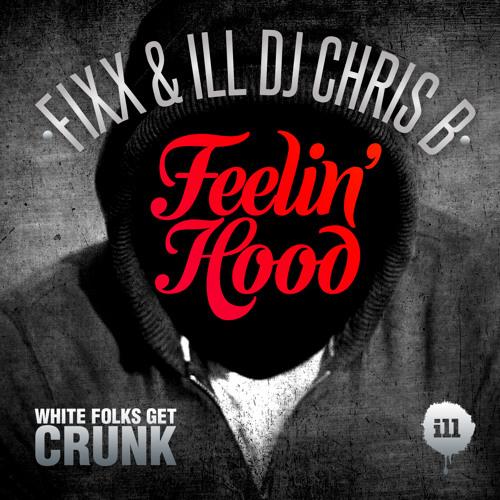Fixx/Ill Dj Chris B - Feelin' Hood - FREE DOWNLOAD