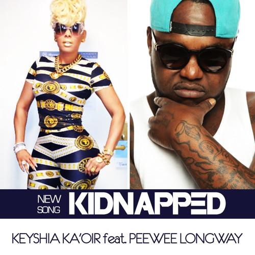KIDNAPPED by KEYSHIA KA'OIR feat. PEEWEE LONGWAY