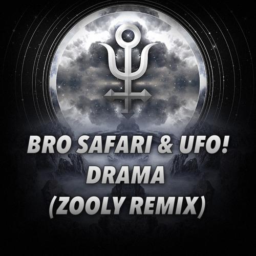 BRO SAFARI & UFO! - DRAMA (ZOOLY REMIX)