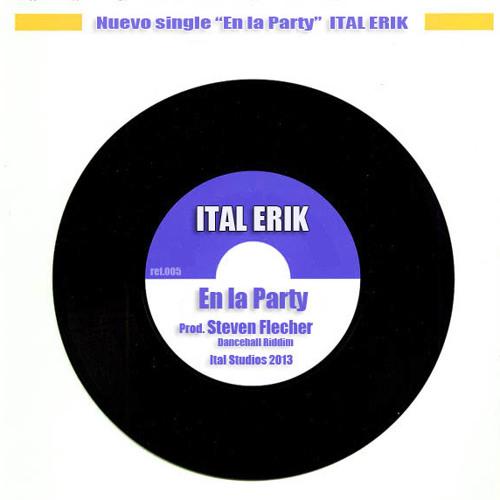 Ital Erik-En la Party (Dancehall Riddim/Steven Fletcher)