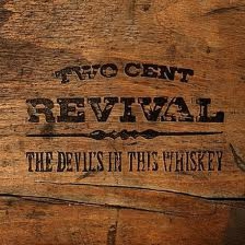"""Track: """"The Devil's In This Whiskey""""  Artist: Two Cent Revival"""