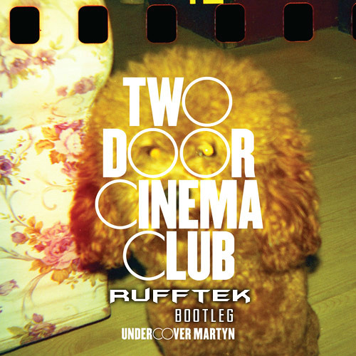 Two Door Cinema Club - Undercover Martyn (Rufftek Bootleg)